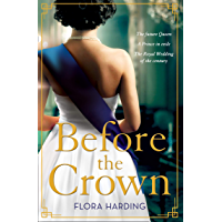 Before the Crown: The most page-turning and romantic historical novel of the year perfect for fans of Netflix's THE… book cover