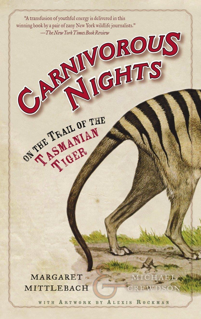 Amazon Fr Carnivorous Nights On The Trail Of The Tasmanian Tiger Mittelbach Margaret Crewdson Michael Rockman Alexis Livres