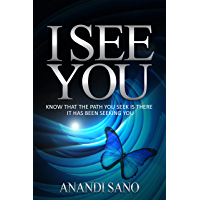 I See You: Know that the path you seek is there, it has been seeking you