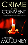 CRIME IN THE CONVENT a fiercely addictive crime thriller (Detective Markham Mystery Book 3) (English Edition)