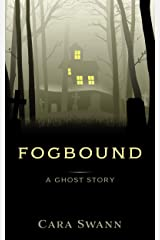 Fogbound: A Ghost Story Kindle Edition
