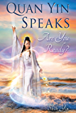 QUAN YIN SPEAKS: Are you ready?