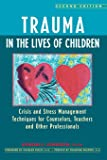 Trauma in the Lives of Children: Crisis and Stress Management Techniques for Counselors, Teachers, and Other…