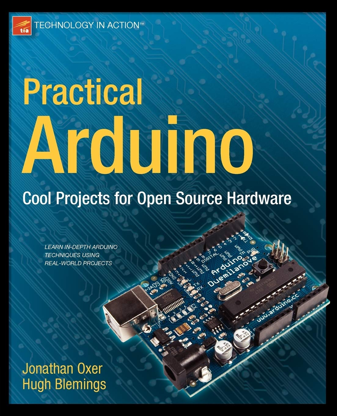 Practical Arduino Cool Projects For Open Source Hardware Technology In Action Oxer Jonathan Blemings Hugh 9781430224778 Amazon Com Books