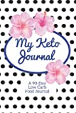 My Keto Journal: 90-Day Low Carb Food Tracker Journal and Exercise Tracker Notebook with a Weekly Meal Planner