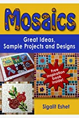 Mosaics: Great Ideas, Sample Projects and Designs (Art and crafts Book 2) Kindle Edition