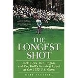 The Longest Shot: Jack Fleck, Ben Hogan, and Pro Golf's Greatest Upset at the 1955 U.S. Open