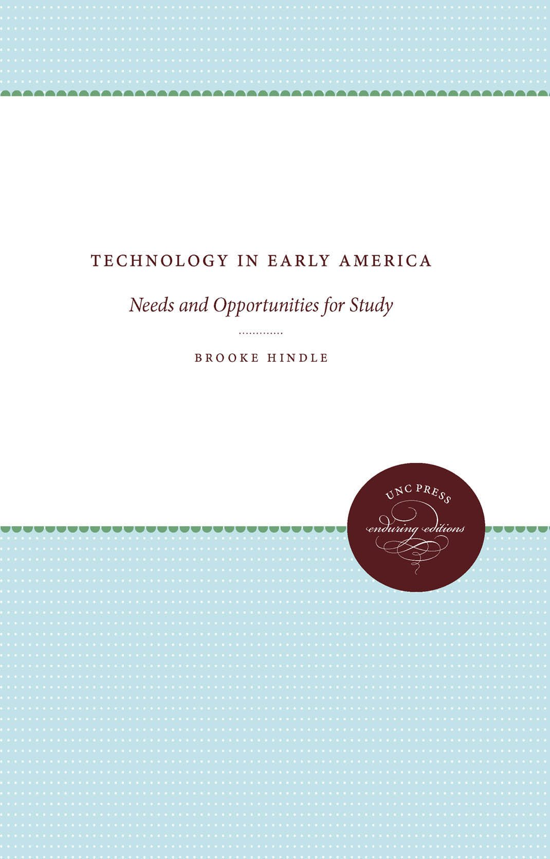 Download Technology in Early America: Needs and Opportunities for Study (Published by the Omohundro Institute of Early American History and Culture and the University of North Carolina Press) PDF