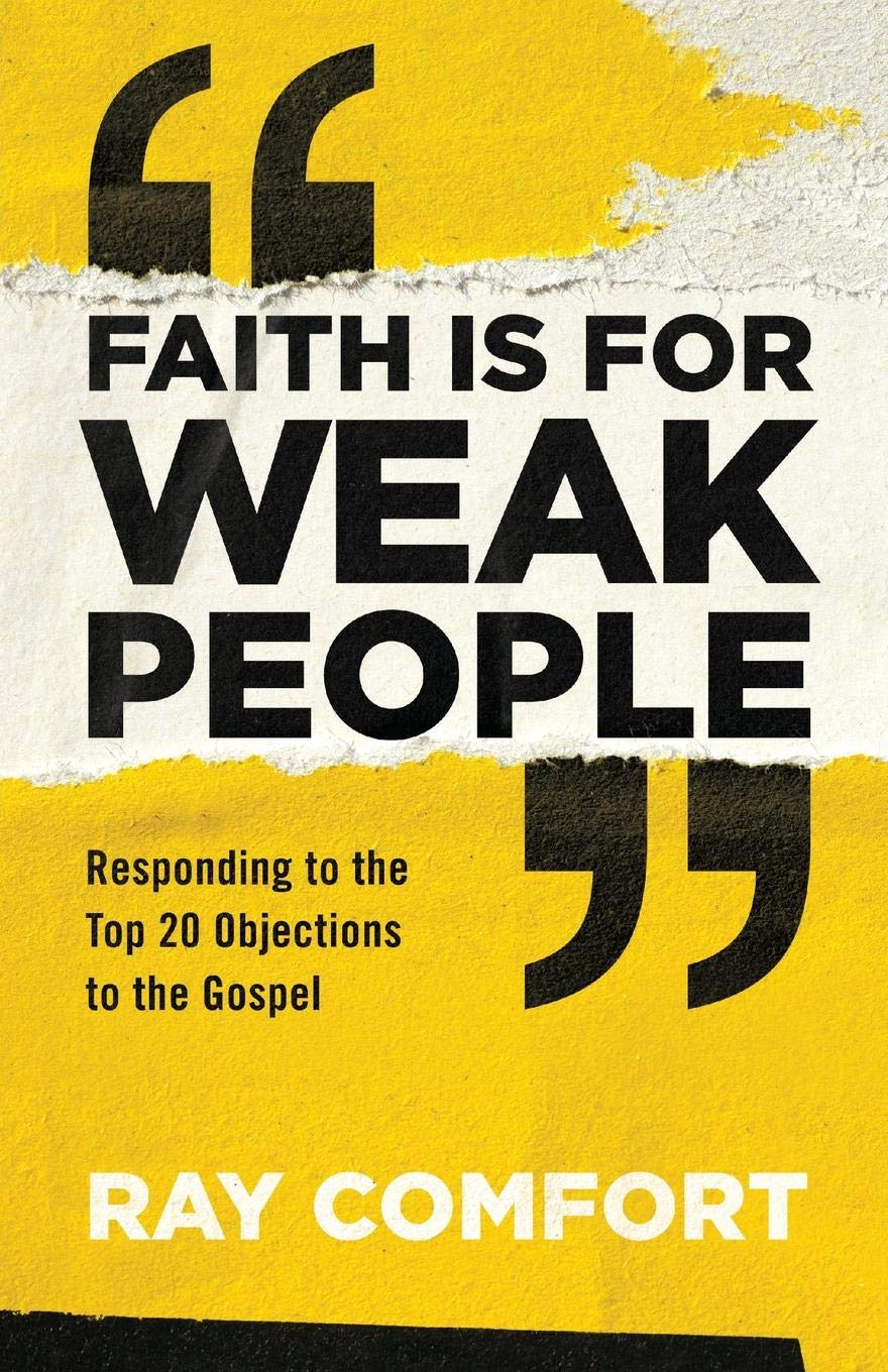 Faith Is for Weak People: Responding to the Top 20 Objections to the Gospel {A Book Review}
