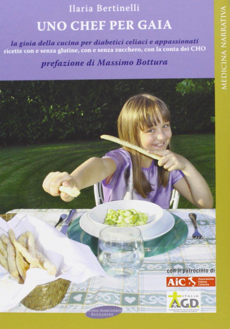 Uno chef per Gaia. La gioia della cucina per diabetici celiaci e ...