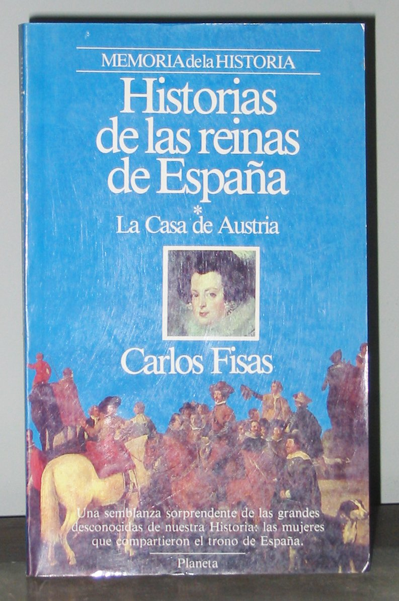 HISTORIAS DE LAS REINAS DE ESPAÑA I - La Casa de Austria: Amazon.es: Fisas, Carlos: Libros