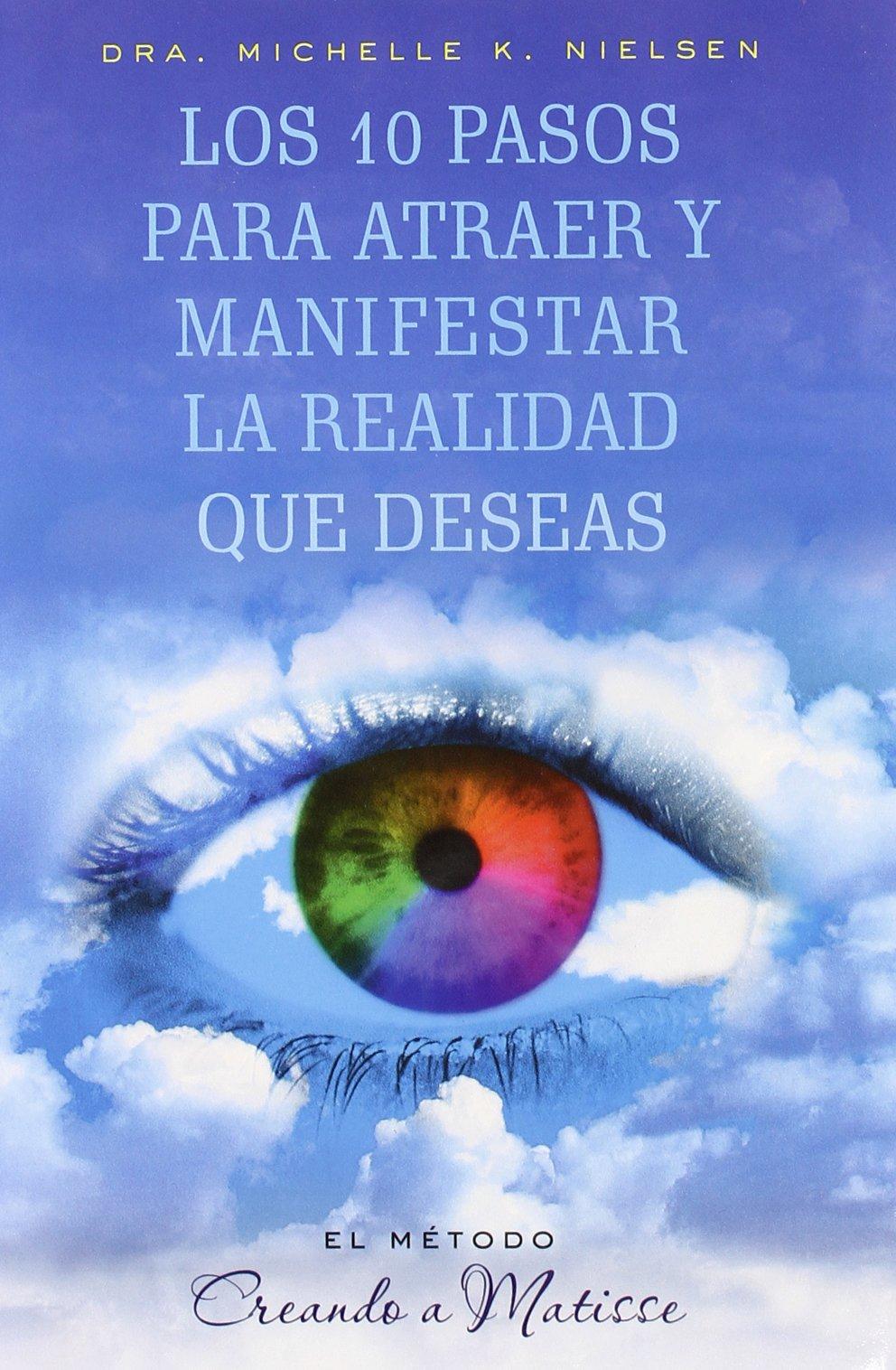 10 Pasos para atraer y manifestar la realidad NUEVA CONSCIENCIA: Amazon.es: MICHELLE NIELSEN: Libros