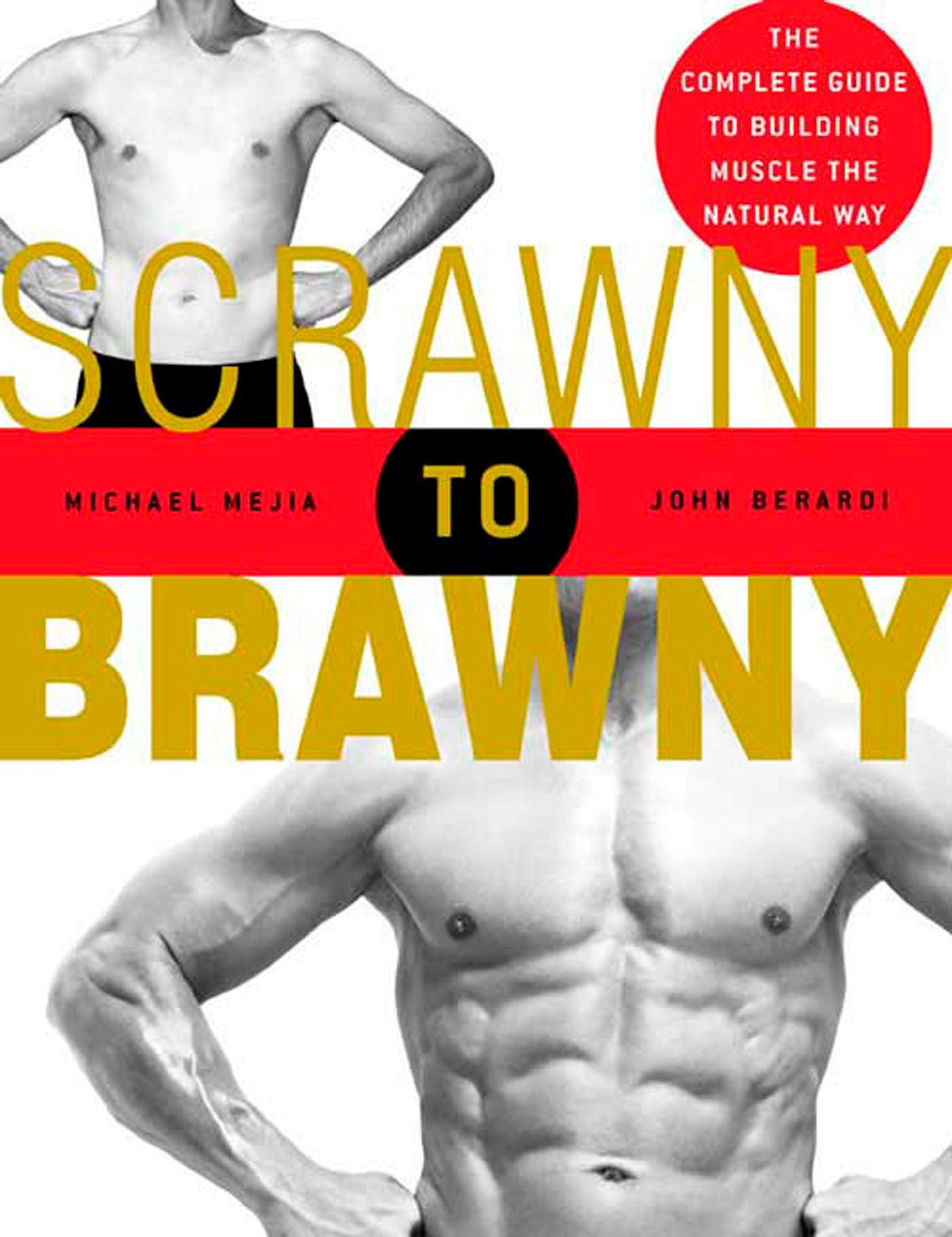 Scrawny to Brawny: The Complete Guide to Building Muscle the
