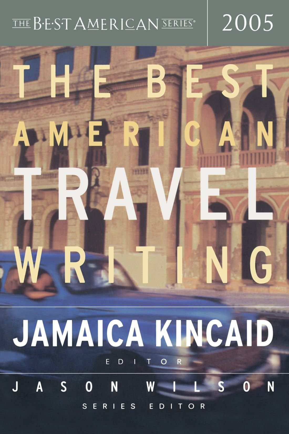 the best american travel writing the best american series the best american travel writing 2005 the best american series jason wilson kincaid 0046442369527 com books