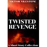 Twisted Revenge: A Short Story Collection