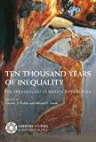 Ten Thousand Years of Inequality: The Archaeology of Wealth Differences (Amerind Studies in Archaeology)
