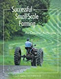 Successful Small Scale Farming: An Organic Approach (Down-To-Earth Book)