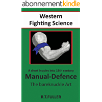A FORGOTTEN TRADITION IN WESTERN FIGHTING SCIENCE A short inquiry into 18th.century Manual-defence, the bareknuckle art (English Edition)