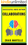 Collaborations: When the Whole Is Greater than the Sum of the Parts (Successful Indie Author Book 3)