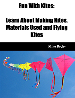 Fun With Kites: Learn About Making Kites; Materials Used and Flying Kites
