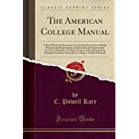 The American College Manual: A Hand-Book of Information Concerning the Courses of Study Pursued, the Requirements of Admission and Approximate Cost of a Collegiate or Technical Course of Instruction at the Principal American Universities, Colleges, Techni