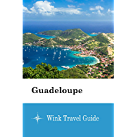 Guadeloupe - Wink Travel Guide (English Edition)