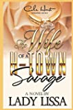 Wife of an H-Town Savage: A Hood Love: Standalone