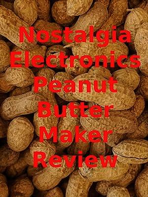 Nostalgia peanut butter maker reviews