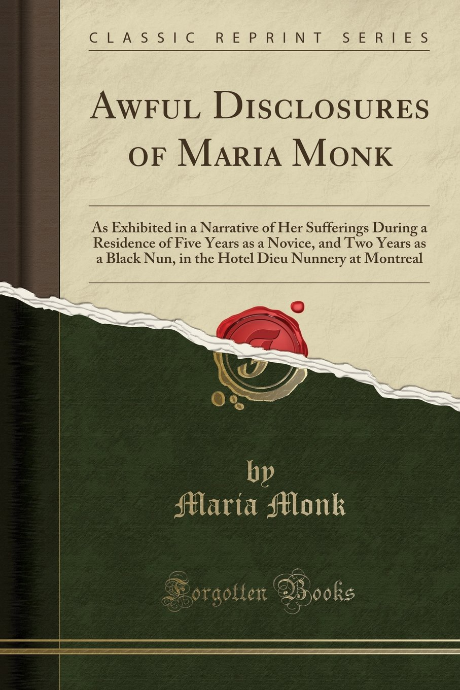 Read Online Awful Disclosures of Maria Monk: As Exhibited in a Narrative of Her Sufferings During a Residence of Five Years as a Novice, and Two Years as a Black ... Dieu Nunnery at Montreal (Classic Reprint) pdf