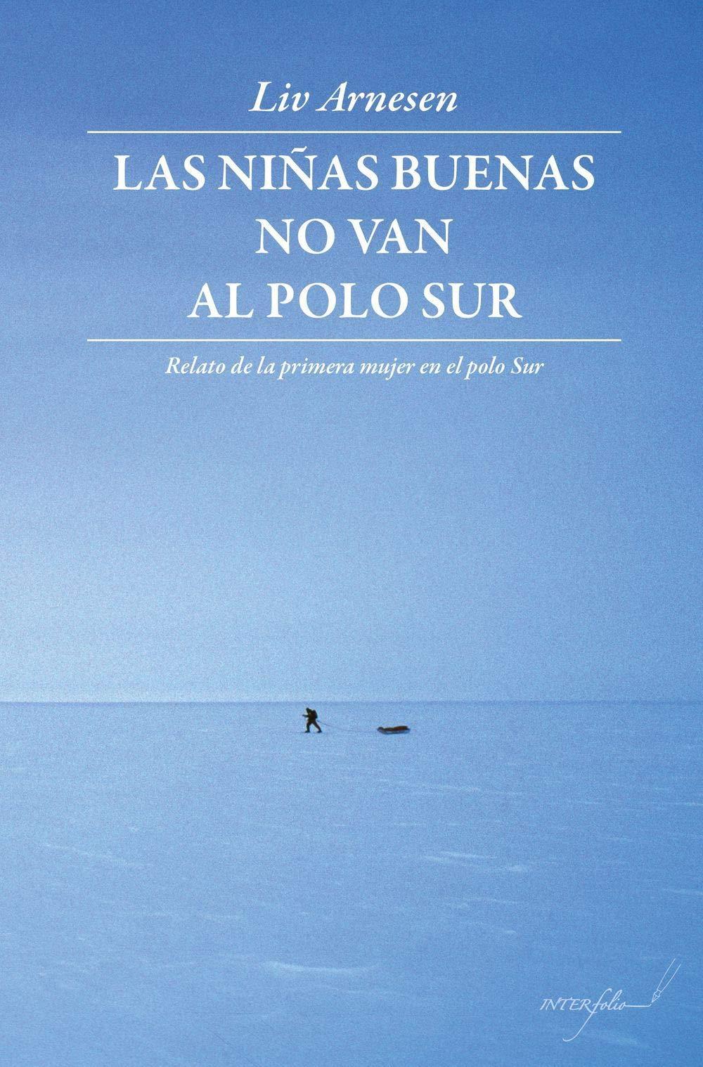 Las niñas buenas no van al polo Sur: Relato de la primera mujer en ...