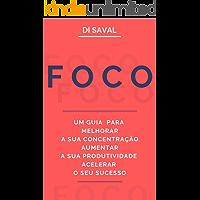 FOCO: Um Guia para Melhorar a sua Concentração,  Aumentar a sua Produtividade e Acelerar o seu Sucesso