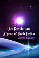 One Revolution: A Year of Flash Fiction Kindle Edition