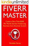 Fiverr Master: Create a Part-Time $500 Per Month Service Freelancing Business from Absolute Scratch (English Edition)