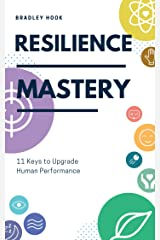 Resilience Mastery: 11 keys to upgrade human performance Kindle Edition