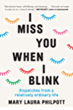 I Miss You When I Blink: Dispatches from a Relatively Ordinary Life
