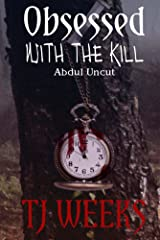 Obsessed with the Kill: Abdul Uncut Kindle Edition