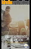 Emprendiendo en Acción: Atrévete a dar el primer paso hacia el éxito (Spanish Edition)