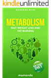 Metabolism: The Turbo Diet. Fast Weight Loss And Fat Burning (FREE e-book included) (Fat Burning, Happiness, Diet, Fast Weight Loss, Metabolism Diet, Metabolism Basics, Fast Metabolism Diet)