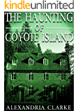 The Haunting of Coyote Island (A Riveting Haunted House Mystery Series Book 17)