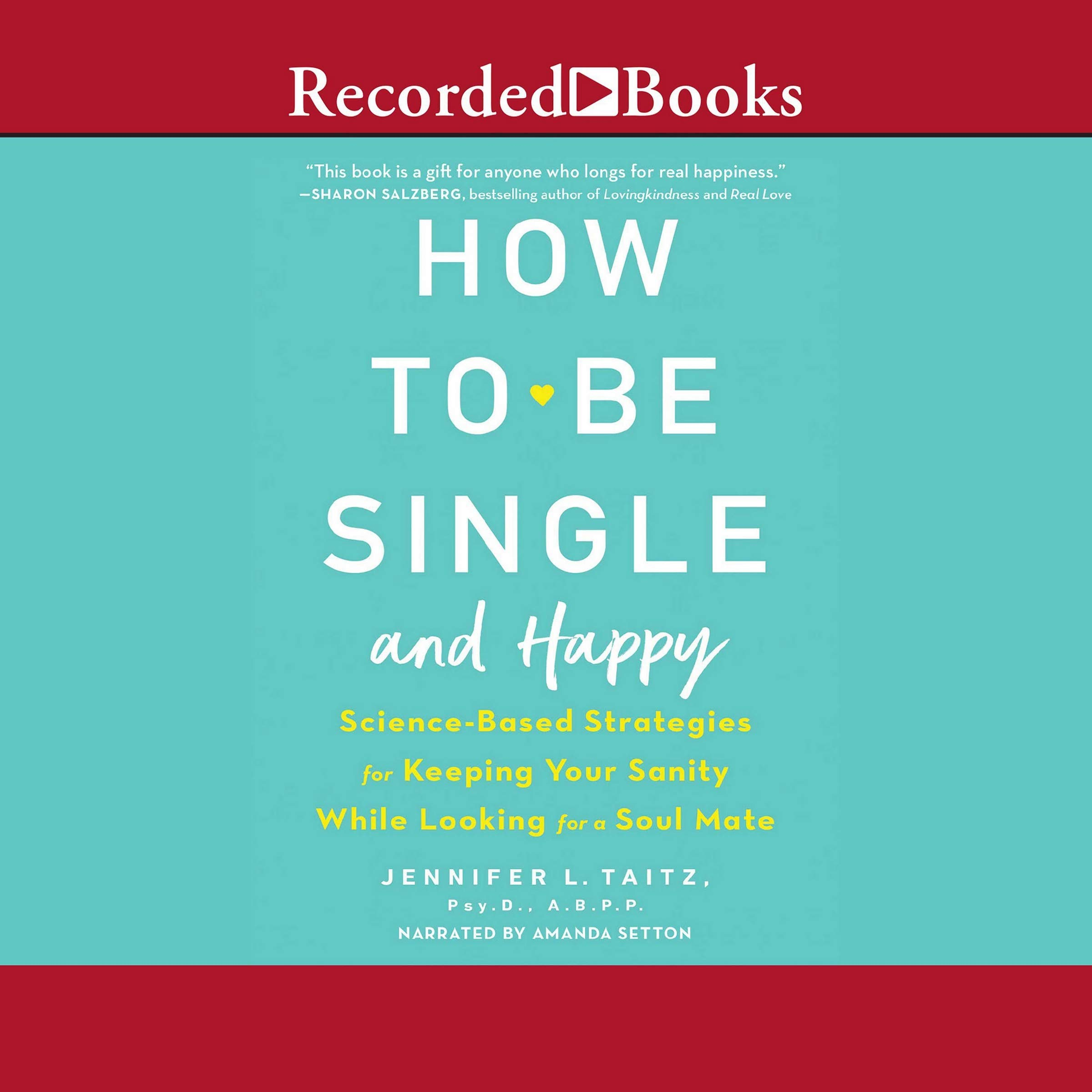How to Be Single and Happy Science Based Strategies for Keeping ...