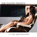 Bar Lounge Classics The Deep Edition [Explicit]