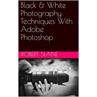 Black & White Photography Techniques With Adobe Photoshop book cover