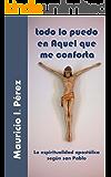 Todo lo Puedo en Aquel que me Conforta: La Espiritualidad Apostólica Según San Pablo (Spanish Edition)