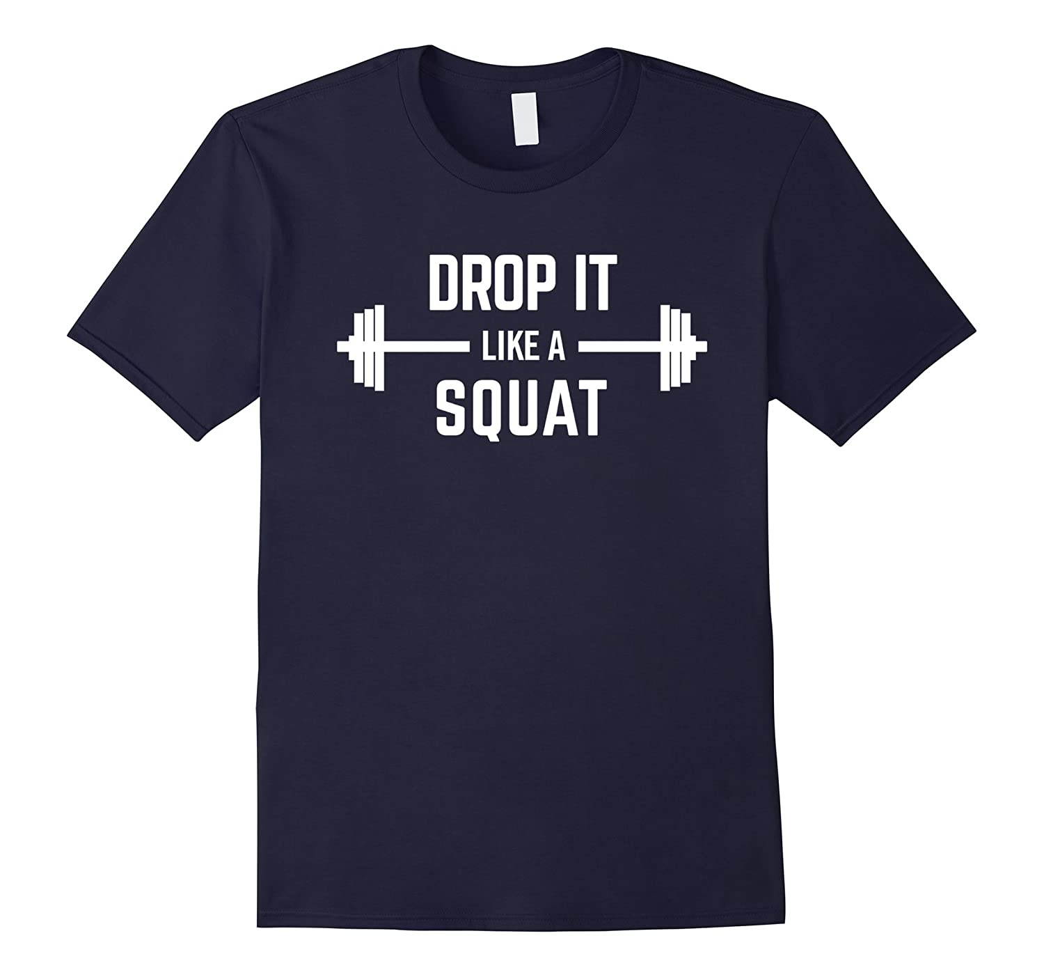 Drop It Like A Squat Funny Humor Workout Fitness Tee-CL