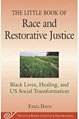 The Little Book of Race and Restorative Justice: Black Lives, Healing, and US Social Transformation (Justice and Peacebuilding) Kindle Edition