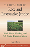 The Little Book of Race and Restorative Justice: Black Lives, Healing, and US Social Transformation (Justice and…