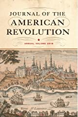 Journal of the American Revolution 2018: Annual Volume (Journal of the American Revolution Books) Hardcover