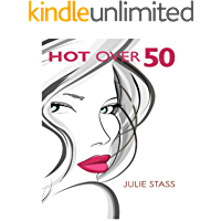 Hot Over 50: Making the Beauty, Wisdom and Anti-Aging Connection