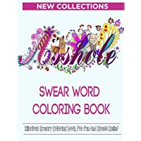 Swear Word Coloring Book: Hilarious Sweary Coloring book For Fun and Stress Relief New Collections