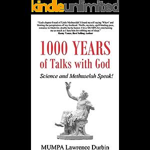 1000 YEARS OF TALKS WITH GOD: Science and Methuselah Speak!